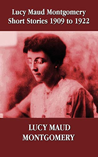 9781781392447: Lucy Maud Montgomery Short Stories 1909-1922