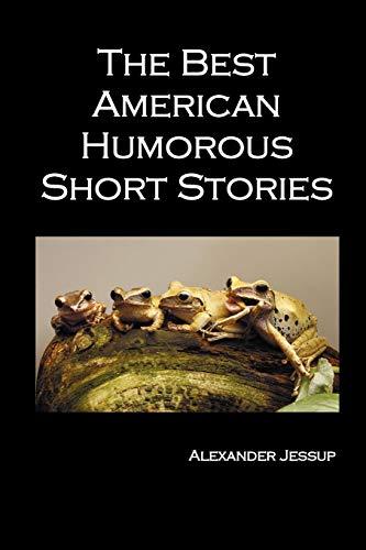 The Best American Humorous Short Stories: Jessup, Alexander [Editor]