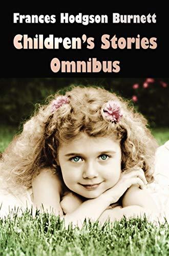Frances Hodgson Burnett Childrens Stories Omnibus (Unabridged) the Secret Garden, a Little Princess...