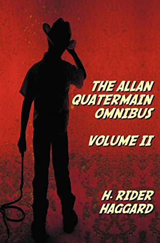 The Allan Quatermain Omnibus Volume II, Including the Following Novels (complete and Unabridged) ...