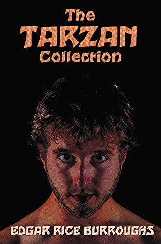 9781781393512: The Tarzan Collection (complete and unabridged) including: Tarzan of the Apes, The Return of Tarzan, The Beasts of Tarzan, The Son of Tarzan, Tarzan ... Tarzan the Untamed, Tarzan the Terrible