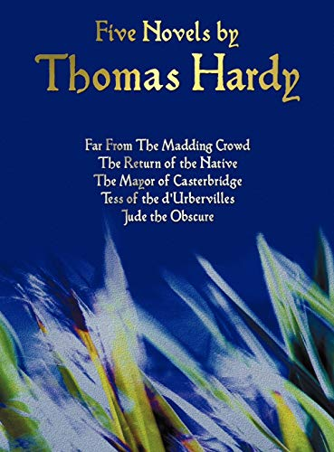 Five Novels by Thomas Hardy - Far From The Madding Crowd, The Return of the Native, The Mayor of ...