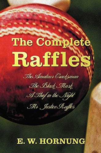 The Complete Raffles (complete and Unabridged) Includes: The Amateur Cracksman, The Black Mask (aka...