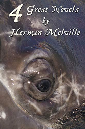 Four Great Novels by Herman Melville, (Complete: Herman Melville