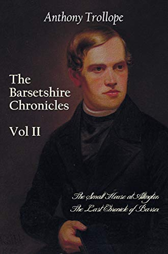 The Barsetshire Chronicles, Volume Two, Including: The Small House at Allington and the Last ...