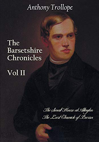 9781781395516: The Barsetshire Chronicles, Volume Two, including: The Small House at Allington and The Last Chronicle of Barset
