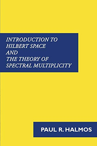 Introduction to Hilbert Space and the Theory: Paul R Halmos