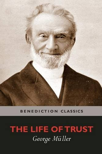 9781781396360: The Life of Trust: Being a Narrative of the Lord's Dealings with George Müller