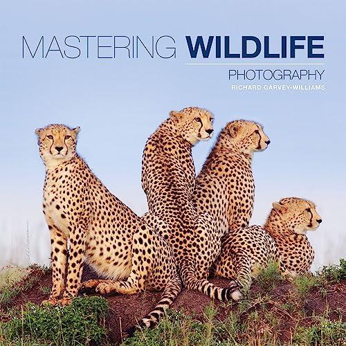 Mastering Wildlife Photography: Garvey-Williams, Richard