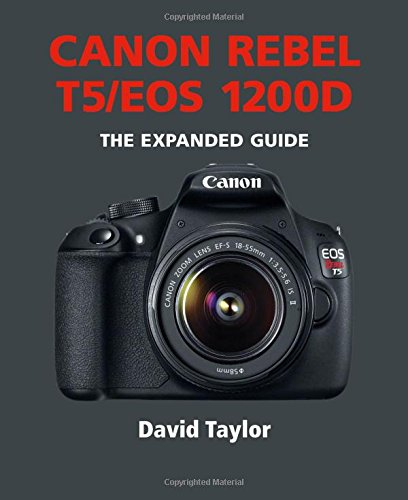 Canon Rebel T5/EOS 1200D (Expanded Guides): Taylor, David