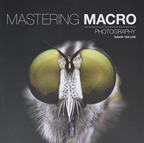Mastering Macro Photography (Paperback) 9781781452998 With more manufacturers than ever before producing macro lenses and accessories, and digital technology offering fresh creative possibil