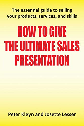 9781781481981: How to Give the Ultimate Sales Presentation - The Essential Guide to Selling Your Products, Services and Skills