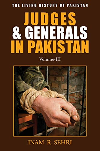 Judges and Generals in Pakistan Vol III: Inam R. Sehri
