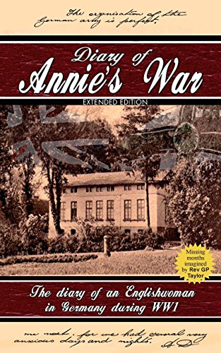 9781781483404: Diary of Annie's War Extended Edition - The Diary Of An Englishwoman in Germany During WW1