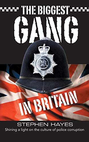 The Biggest Gang in Britain: Shining a Light on the Culture of Police Corruption: Hayes, Stephen