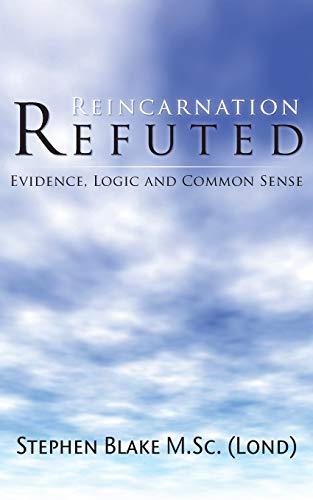 9781781486870: Reincarnation Refuted - Evidence, Logic and Common Sense