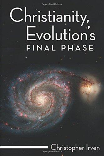 Christianity, Evolution?s Final Phase: Christopher Irven