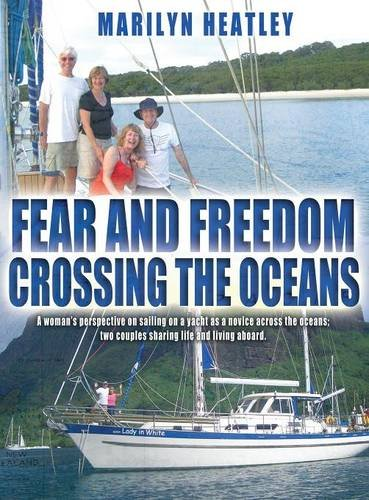 9781781489338: Fear and Freedom Crossing The Oceans - A woman's perspective on sailing on a yacht as a novice crossing the oceans: Two couples sharing life and living aboard