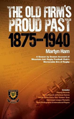 9781781489628: The Old Firm's Proud Past 1875-1940 - A Season by Season Account of Mountain Ash Rugby Football Club's Memorable Era of Rugby