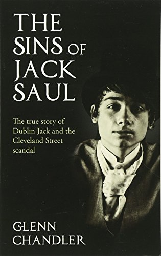 9781781489918: The Sins of Jack Saul - The True Story of Dublin Jack and the Cleveland Street Scandal