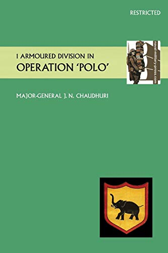 "1 Armoured Division in Operation ""Polo"": Obe Major General J. N. Chaudhuri"