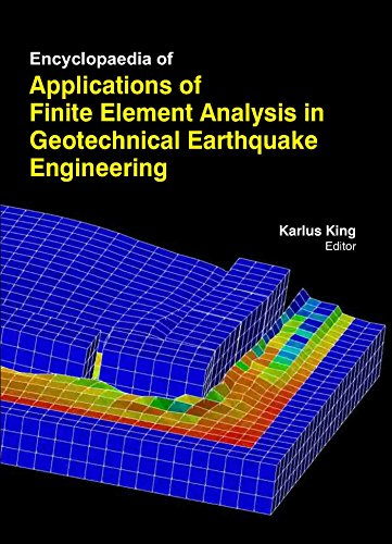 9781781543658: Encyclopaedia Of Applications Of Finite Element Analysis In Geotechnical Earthquake Engineering (3 Volumes)