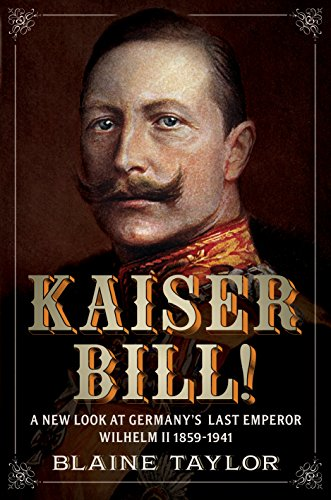 Kaiser Bill!: A New Look at Imperial: Blaine Taylor