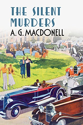 The Silent Murders (The Fonthill Complete A. G. Macdonell Series): Macdonell, A. G.; Macdonell, ...