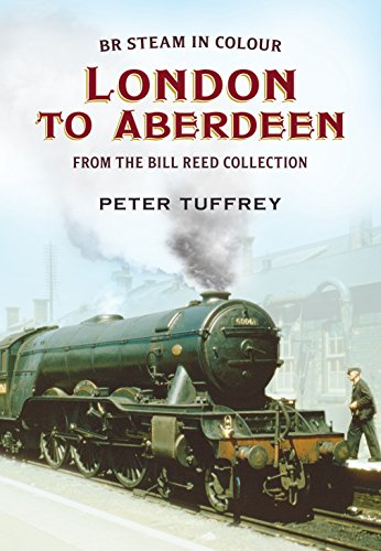 9781781550670: British Steam in Colour: London to Aberdeen from the Bill Reed Collection