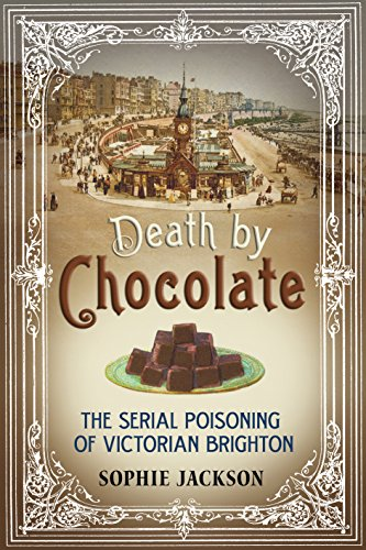 9781781551042: Death by Chocolate: The Serial Poisoning of Victorian Brighton