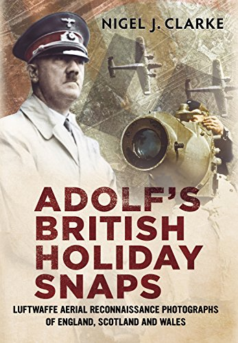9781781551059: Adolf's British Holiday Snaps: Luftwaffe Aerial Reconnaissance Photographs of England, Scotland and Wales