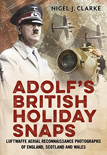 9781781551196: Adolf's British Holiday Snaps: Luftwaffe Aerial Reconnaissance Photographs of England, Scotland and Wales