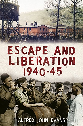 Escape and Liberation, 1940-1945: The Classic Escapes from Nazi Germany: Evans, Alfred John