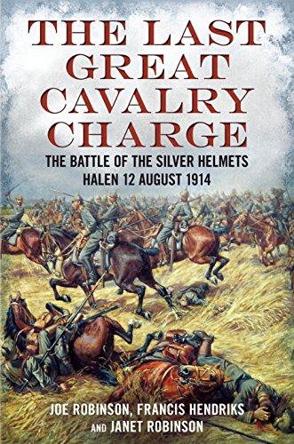 9781781551837: Last Great Cavalry Charge: The Battle of the Silver Helmets, Halen 12 August 1914