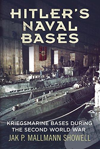 Hitler's Naval Bases: Kriegsmarine Bases During the Second World War: Mallmann Showell, Jak P.
