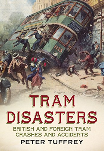 Tram Disasters: British and Foreign Tram Crashes and Accidents (178155210X) by Peter Tuffrey
