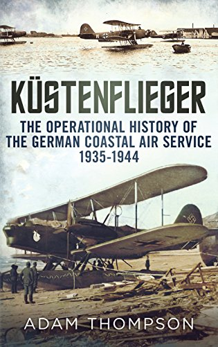 K?stenflieger: The Operational History of the German Naval Air Service 1935-1944: Thompson, Adam