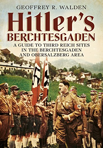 9781781552261: Hitler's Berchtesgaden: A Guide to Third Reich Sites in the Berchtesgaden and Obersalzberg area