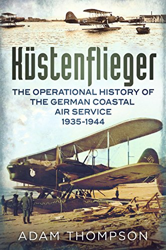 9781781552834: Küstenflieger: The Operational History of the German Coastal Air Service 1935-1944