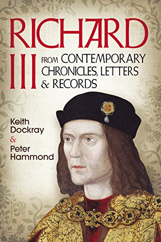 Richard III: From Contemporary Chronicles, Letters and Records: Keith Dockray; P. W. Hammond