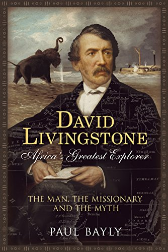 9781781553336: David Livingstone, Africa's Greatest Explorer: The Man, The Missionary and the Myth