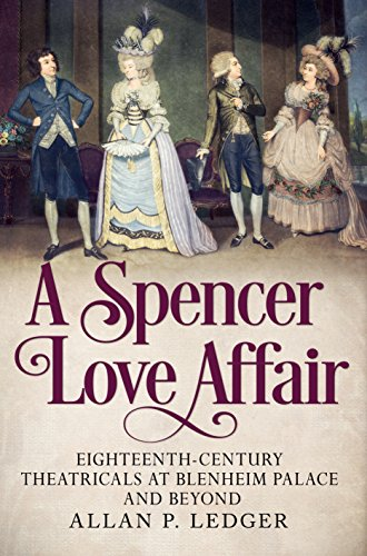 9781781553527: A Spencer Love Affair: Eighteen Century Theatricals at Blenheim Palace and beyond