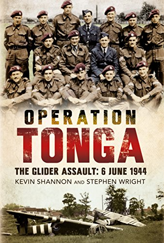 Operation Tonga: The Glider Assault: 6 June 1944: Kevin Shannon; Stephen L. Wright
