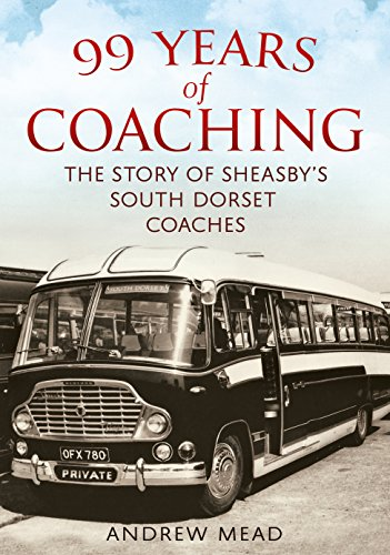 99 Years of Coaching: The Story of Sheasby's South Dorset Coaches (Paperback)
