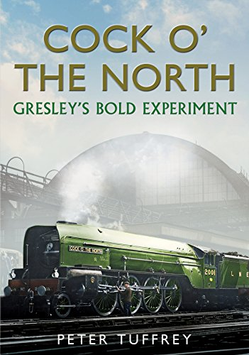 9781781554364: Cock o' the North: Gresley's Bold Experiment
