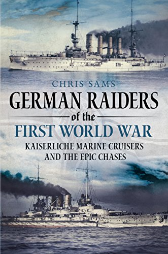 9781781554661: German Raiders of the First World War: Kaiserliche Marine Cruisers and the Epic Chases