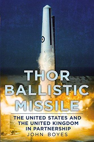 Thor Ballistic Missile: The United States and the United Kingdom in partnership: Boyes, John