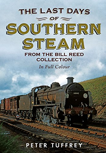 9781781554890: The Last Days of Southern Steam from the Bill Reed Collection
