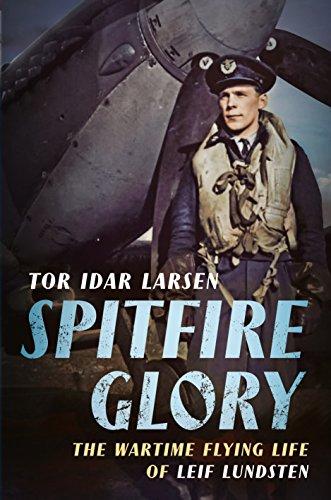 Spitfire Glory: The Wartime Flying Life of Leif Lundsten: Tor Idar Larsen