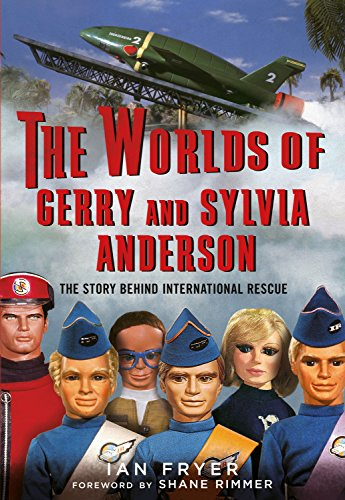 9781781555040: The Worlds of Gerry and Sylvia Anderson: The Story Behind International Rescue